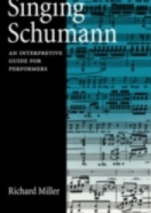 Обложка книги  - Singing Schumann: An Interpretive Guide for Performers