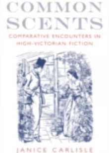 Обложка книги  - Common Scents: Comparative Encounters in High-Victorian Fiction