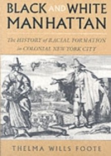 Обложка книги  - Black and White Manhattan: The History of Racial Formation in Colonial New York City