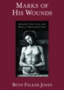 Обложка книги  - Marks of His Wounds: Gender Politics and Bodily Resurrection