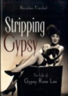 Обложка книги  - Stripping Gypsy: The Life of Gypsy Rose Lee
