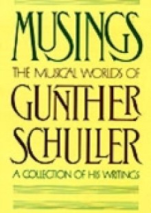 Обложка книги  - Musings: The Musical Worlds of Gunther Schuller