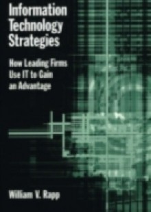 Обложка книги  - Information Technology Strategies: How Leading Firms Use IT to Gain an Advantage