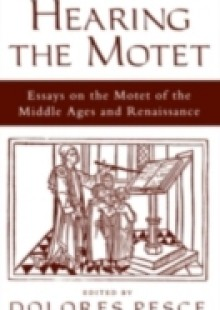 Обложка книги  - Hearing the Motet: Essays on the Motet of the Middle Ages and Renaissance