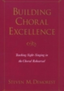 Обложка книги  - Building Choral Excellence: Teaching Sight-Singing in the Choral Rehearsal