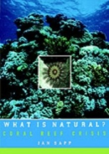 Обложка книги  - What Is Natural?: Coral Reef Crisis