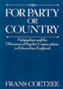 Обложка книги  - For Party or Country: Nationalism and the Dilemmas of Popular Conservatism in Edwardian England