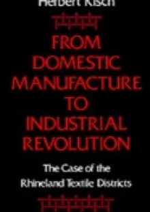 Обложка книги  - From Domestic Manufacture to Industrial Revolution: The Case of the Rhineland Textile Districts