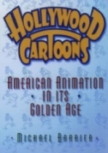 Обложка книги  - Hollywood Cartoons: American Animation in Its Golden Age