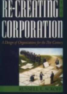 Обложка книги  - Re-Creating the Corporation: A Design of Organizations for the 21st Century
