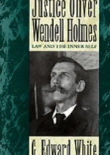 Обложка книги  - Justice Oliver Wendell Holmes: Law and the Inner Self