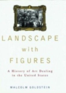 Обложка книги  - Landscape with Figures: A History of Art Dealing in the United States