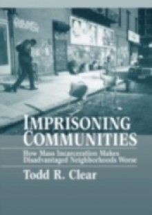 Обложка книги  - Imprisoning Communities How Mass Incarceration Makes Disadvantaged Neighborhoods Worse