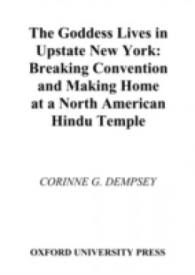 Обложка книги  - Goddess Lives in Upstate New York: Breaking Convention and Making Home at a North American Hindu Temple