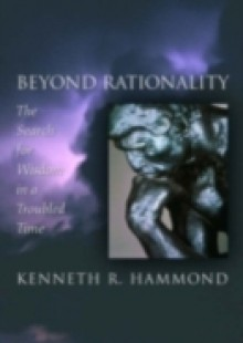 Обложка книги  - Beyond Rationality: The Search for Wisdom in a Troubled Time
