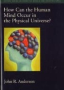 Обложка книги  - How Can the Human Mind Occur in the Physical Universe?
