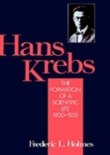Обложка книги  - Hans Krebs: Volume 1: The Formation of a Scientific Life, 1900-1933