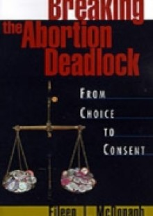 Обложка книги  - Breaking the Abortion Deadlock: From Choice to Consent