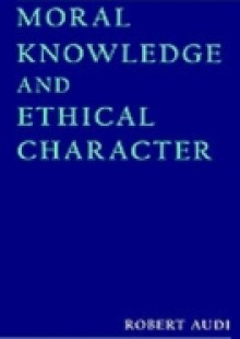Обложка книги  - Moral Knowledge and Ethical Character
