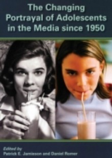 Обложка книги  - Changing Portrayal of Adolescents in the Media Since 1950