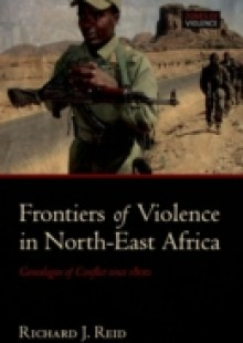 Обложка книги  - Frontiers of Violence in North-East Africa: Genealogies of Conflict since c.1800