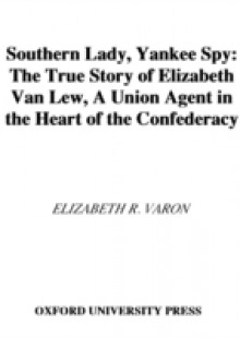 Обложка книги  - Southern Lady, Yankee Spy: The True Story of Elizabeth Van Lew, a Union Agent in the Heart of the Confederacy