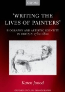 Обложка книги  - Writing the Lives of Painters: Biography and Artistic Identity in Britain 1760-1810
