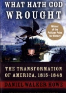 Обложка книги  - What Hath God Wrought: The Transformation of America, 1815-1848