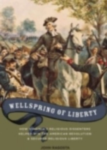 Обложка книги  - Wellspring of Liberty: How Virginias Religious Dissenters Helped Win the American Revolution and Secured Religious Liberty