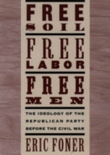 Обложка книги  - Free Soil, Free Labor, Free Men: The Ideology of the Republican Party before the Civil War