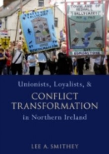 Обложка книги  - Unionists, Loyalists, and Conflict Transformation in Northern Ireland