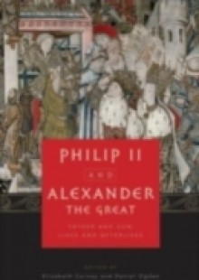 Обложка книги  - Philip II and Alexander the Great: Father and Son, Lives and Afterlives