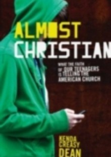 Обложка книги  - Almost Christian: What the Faith of Our Teenagers is Telling the American Church