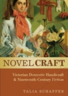 Обложка книги  - Novel Craft: Victorian Domestic Handicraft and Nineteenth-Century Fiction