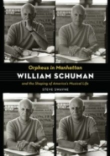 Обложка книги  - Orpheus in Manhattan: William Schuman and the Shaping of America's Musical Life