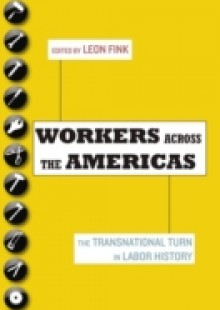 Обложка книги  - Workers Across the Americas: The Transnational Turn in Labor History