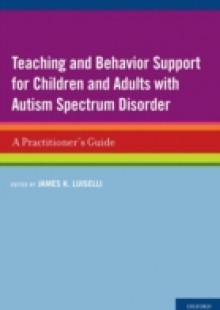 Обложка книги  - Teaching and Behavior Support for Children and Adults with Autism Spectrum Disorder: A Practitioners Guide