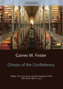 Обложка книги  - Ghosts of the Confederacy: Defeat, the Lost Cause, and the Emergence of the New South, 1865-1913