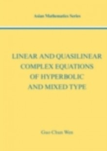 Обложка книги  - Linear and Quasilinear Complex Equations of Hyperbolic and Mixed Types