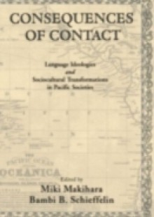 Обложка книги  - Consequences of Contact: Language Ideologies and Sociocultural Transformations in Pacific Societies
