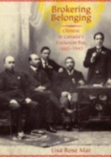 Обложка книги  - Brokering Belonging: Chinese in Canadas Exclusion Era, 1885-1945