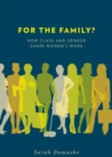 Обложка книги  - For the Family?: How Class and Gender Shape Womens Work