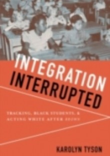 Обложка книги  - Integration Interrupted: Tracking, Black Students, and Acting White after Brown