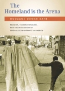Обложка книги  - Homeland Is the Arena: Religion, Transnationalism, and the Integration of Senegalese Immigrants in America