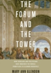 Обложка книги  - Forum and the Tower:How Scholars and Politicians Have Imagined the World, from Plato to Eleanor Roosevelt