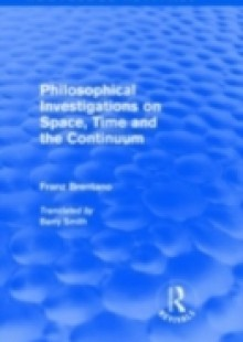Обложка книги  - Philosophical Investigations on Time, Space and the Continuum (Routledge Revivals)