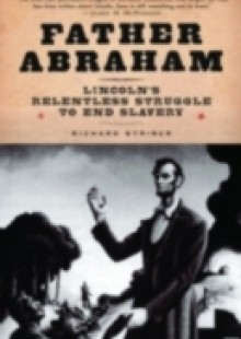 Обложка книги  - Father Abraham Lincoln's Relentless Struggle to End Slavery