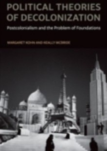Обложка книги  - Political Theories of Decolonization: Postcolonialism and the Problem of Foundations