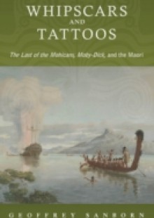 Обложка книги  - Whipscars and Tattoos: The Last of the Mohicans, Moby-Dick, and the Maori