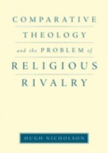 Обложка книги  - Comparative Theology and the Problem of Religious Rivalry